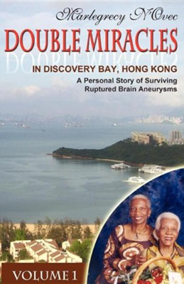 Double Miracles In Discovery Bay, Hong Kong: Personal Story Of Surviving Two Ruptured Brain Aneurysms  -     By: Marlegrecy N'Ovec