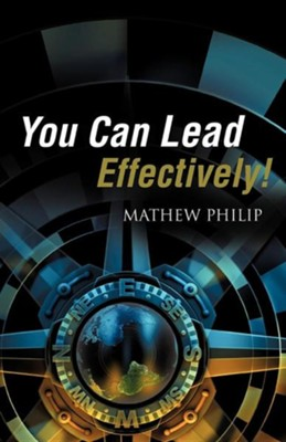 You Can Lead Effectively!  -     By: Mathew Philip