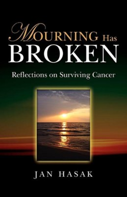 Mourning Has Broken: Reflections On Surviving Cancer  -     By: Janet Hasak