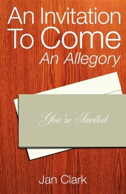 An Invitation To Come: An Allegory  -     By: Jan Clark