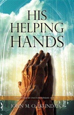 His Helping Hands  -     By: John M.O. Ekundayo