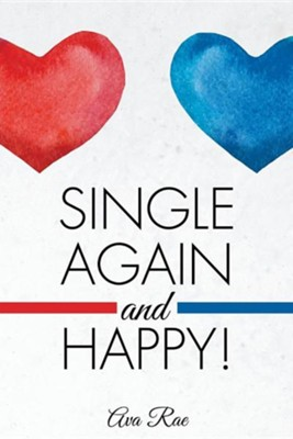 Single Again and Happy!  -     By: Ava Rae