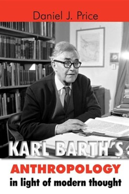 Karl Barth's Anthropology in Light of Modern Thought   -     By: Daniel J. Price