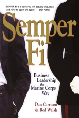 Semper Fi: Business Leadership the Marine Corps Way  -     By: Dan Carrison, Rod Walsh