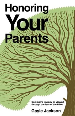Honoring Your Parents  -     By: Gayle Jackson