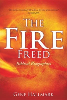 The Fire Freed  -     By: Gene Hallmark