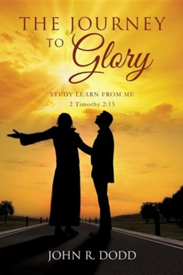 The Journey to Glory  -     By: John R. Dodd
