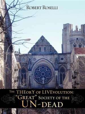 The Theory of Livevolution: Great Society of the Un-Dead  -     By: Robert Roselli