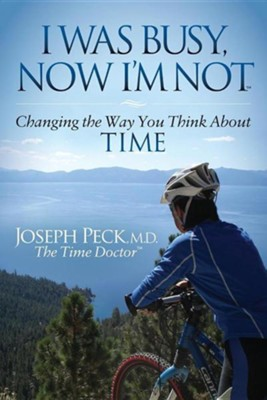 I Was Busy Now I'm Not: Changing the Way You Think about Time  -     By: Joseph Peck M.D.