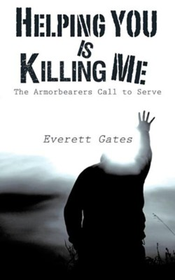 Helping You Is Killing Me  -     By: Everett Gates