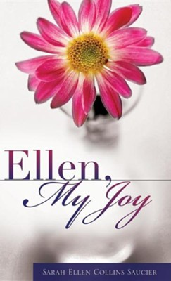 Ellen, My Joy  -     By: Sarah Ellen Collins Saucier