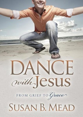 Dance with Jesus: From Grief to Grace  -     By: Susan B. Mead