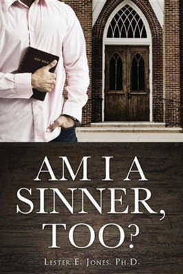 Am I a Sinner, Too?  -     By: Lester E. Jones