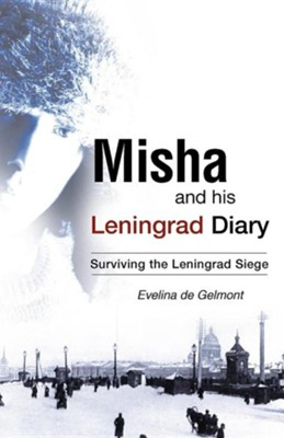 Misha And His Leningrad Diary: Surviving The Leningrad Siege  -     By: Evelina de Gelmont