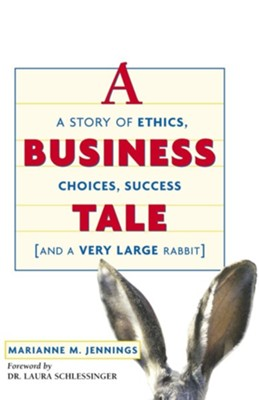 A Business Tale: A Story of Ethics, Choices, Success - And a Very Large Rabbit  -     By: Marianne Jennings