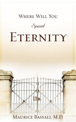 Where Will You Spend Eternity  -     By: Maurice Bassali