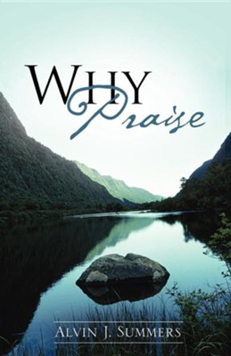 Why Praise  -     By: Alvin J. Summers
