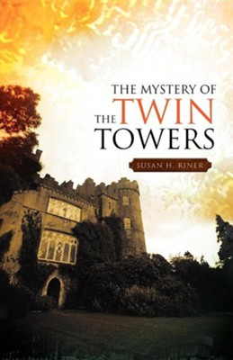 The Mystery Of The Twin Towers  -     By: Susan H. Riner