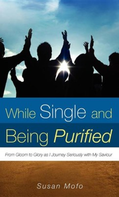 While Single and Being Purified  -     By: Susan Mofo