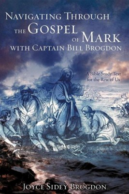 Navigating Through the Gospel of Mark with Captain Bill Brogdon  -     By: Joyce Sidey Brogdon