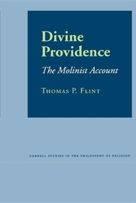 Divine Providence: The Molinist Account Revised Edition  -     By: Thomas P. Flint