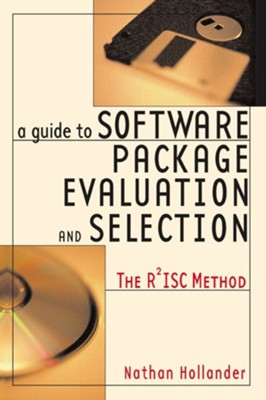 A Guide to Software Package Evaluation and Selection: The R2isc Method  -     By: Nathan Hollander