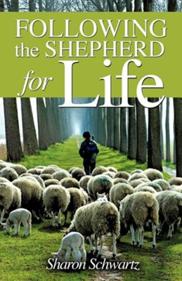 Following the Shepherd for Life  -     By: Sharon Schwartz