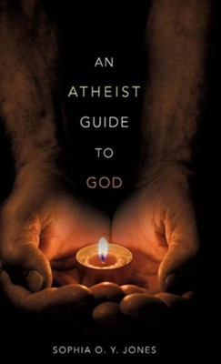 An Atheist Guide to God  -     By: Sophia O.Y. Jones