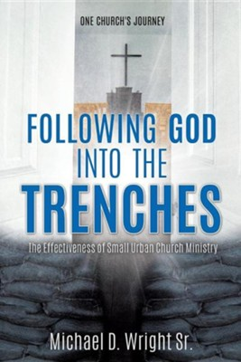 Following God Into the Trenches  -     By: Michael D. Wright Sr.