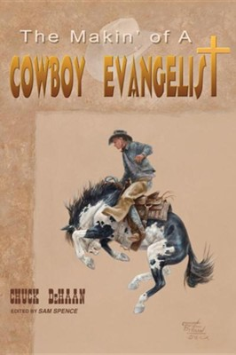 The Makin' of a Cowboy Evangelist  -     By: Chuck DeHaan