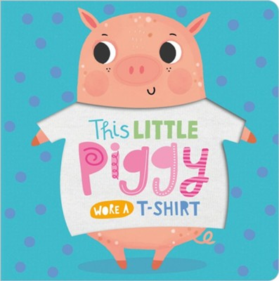 This Little Piggy Wore a T-Shirt  -     Illustrated By: Nichola Cowdery