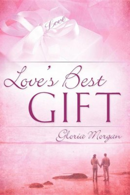 Love's Best Gift  -     By: Gloria Morgan
