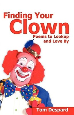 Finding Your Clown  -     By: Tom Despard