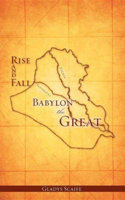 Babylon the Great Rise and Fall  -     By: Gladys Scaife