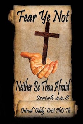 Fear Not; Neither Be Thou Afraid  -     By: Ortrud (Oddy) Crist PhD