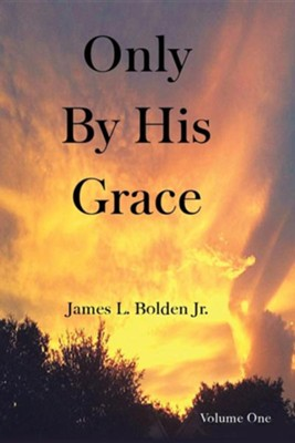 Only by His Grace  -     By: James L. Bolden Jr.