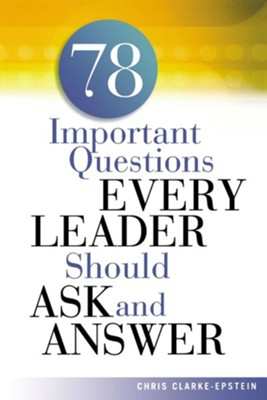 78 Important Questions Every Leader Should Ask and Answer  -     By: Chris Clarke-Epstein