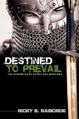 Destined To Prevail: The Dynamics Of Spiritual Warfare  -     By: Nicky S. Raiborde