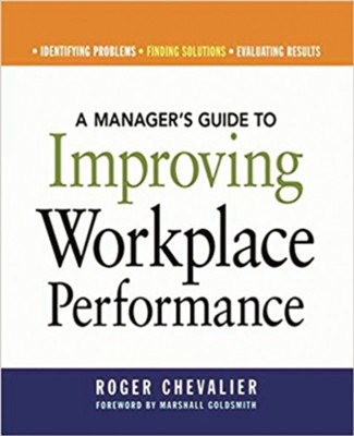 A Manager's Guide to Improving Workplace Performance  -     By: Roger Chevalier