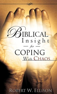 Biblical Insight for Coping with Chaos  -     By: Robert W. Ellison