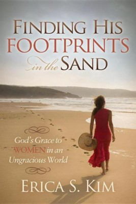 Finding His Footprints in the Sand: God's Grace to  Women in an Ungraciious World  -     By: Erica S. Kim
