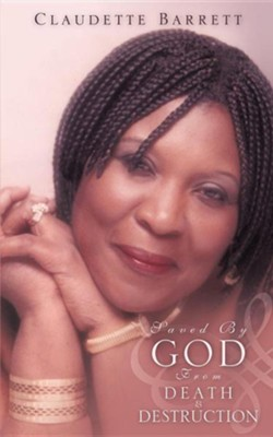 Saved by God from Death & Destruction  -     By: Claudette Barrett