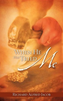 When He Has Tried Me  -     By: Richard Alfred Jacob