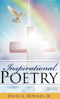 Inspirational Poetry  -     By: David A. Morales Jr.