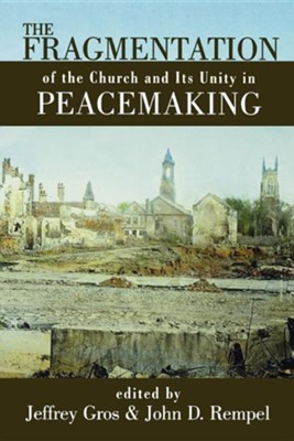 The Fragmentation Of The Church And Its Unity In Peacemaking   -     By: Jeffrey Gros, John Rempel