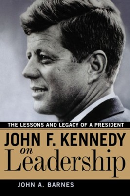 John F. Kennedy on Leadership: The Lessons and Legacy of a President  -     By: John A. Barnes
