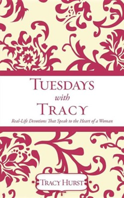 Tuesdays With Tracy: Real-Life Devotions That Speak To The Heart Of A Woman  -     By: Tracy Hurst