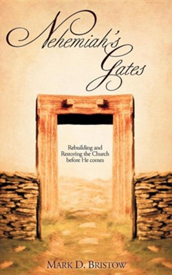 Nehemiah's Gates  -     By: Mark D. Bristow