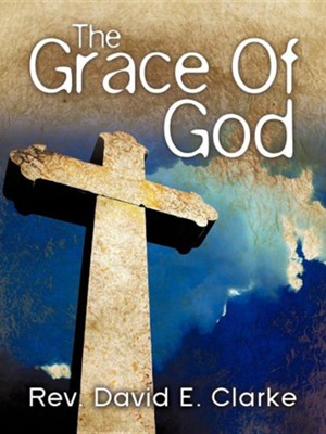 The Grace of God  -     By: David E. Clarke