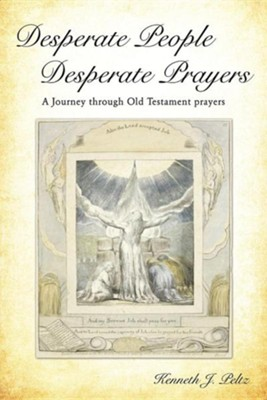 Desperate People Desperate Prayers  -     By: Kenneth J. Peltz